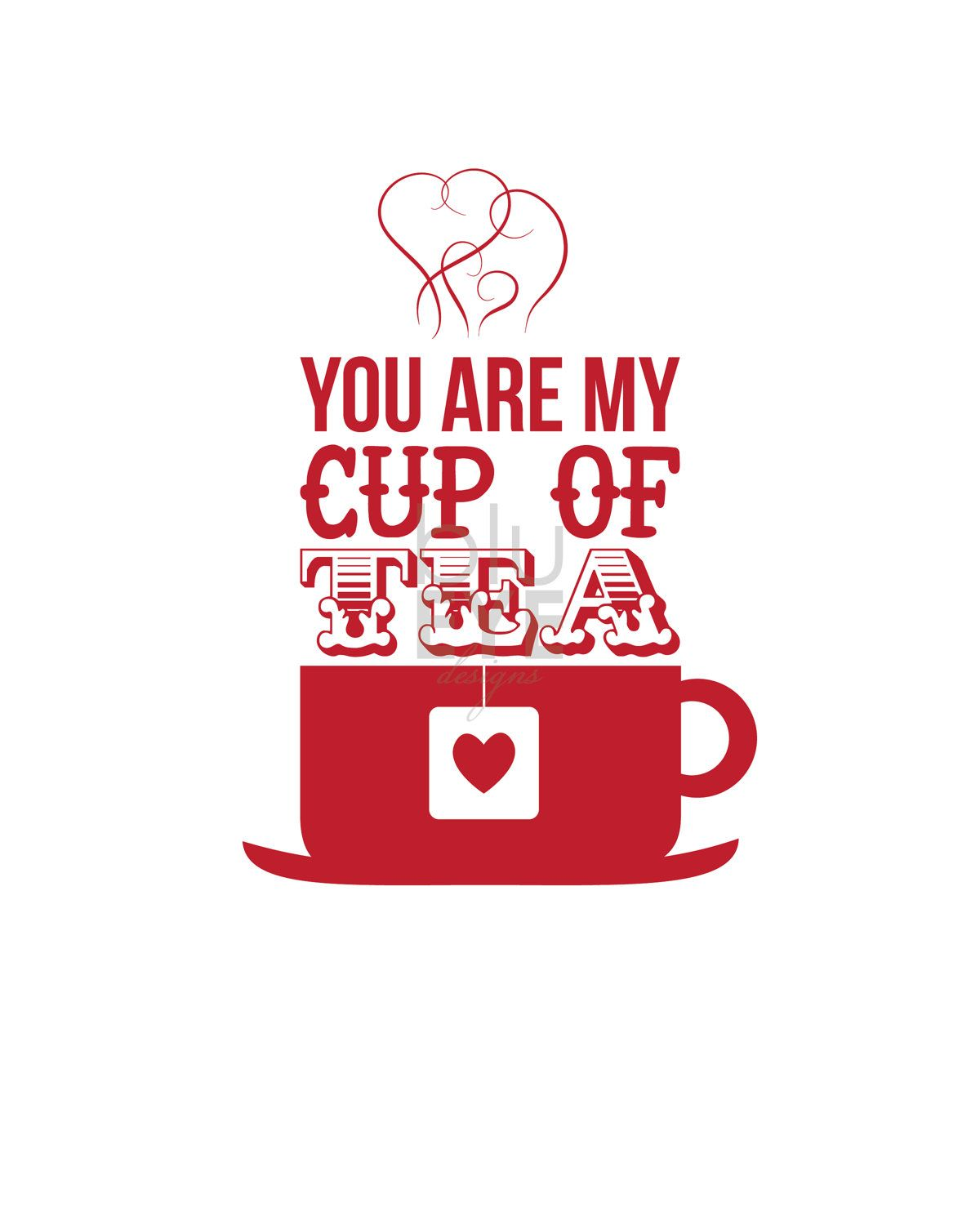 You Are My Cup Of Tea print by blueyedesigns on Etsy, $16.00