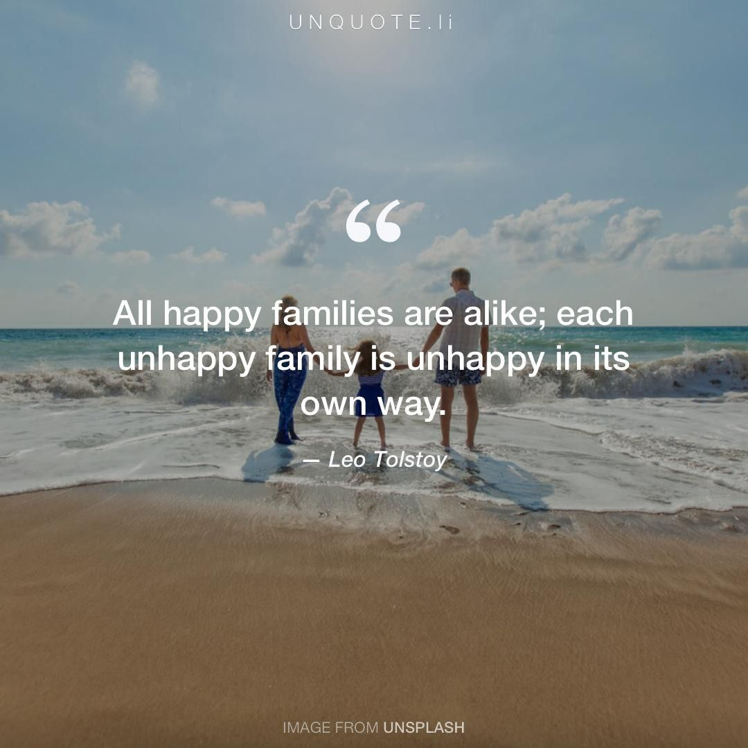 """Leo Tolstoy """"All happy families are alike; each unhappy"""