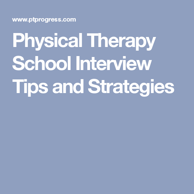 Physical Therapy School Interview Tips and Strategies ...