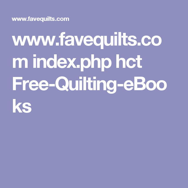 Www Favequilts Com Index Php Hct Free Quilting Ebooks Ebooks