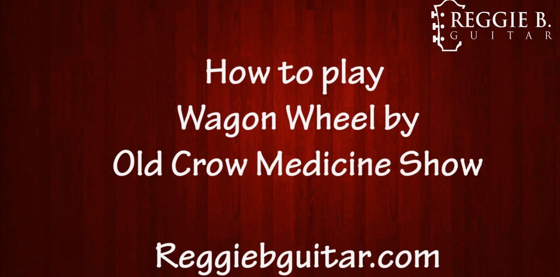 Wagon Wheel Old Crow Medicine Show Darius Rucker Guitar Lesson