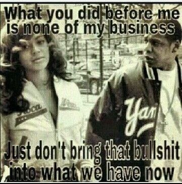 What U Did Before Mè Is None Of Mÿ Business. Just Don't Bring That Bullshit Into What We Have Now ♡Ṙ!dĘ╼óR╾D!Ê♡