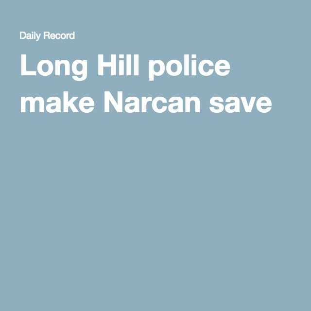 Long Hill police make Narcan savePinned by the You Are Linked to Resources for Families of People with Substance Use  Disorder cell phone / tablet app May 23, 2016, 2015;   Android- https://play.google.com/store/apps/details?id=com.thousandcodes.urlinked.lite   iPhone -  https://itunes.apple.com/us/app/you-are-linked-to-resources/id743245884?mt=8com