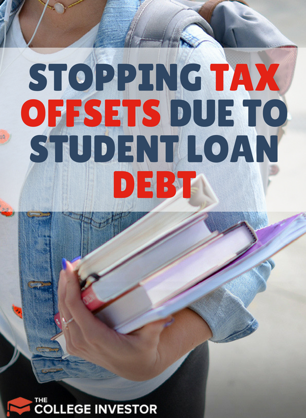 Stopping Tax Offsets Due To Student Loan Debt Student Loans