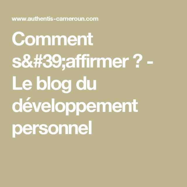 comment s 39 affirmer le blog du d veloppement personnel d veloppement personnel pinterest. Black Bedroom Furniture Sets. Home Design Ideas