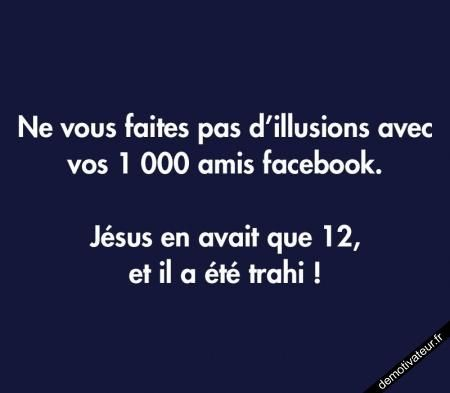 Ne vous faites pas d'illusions avec vos 1 000 amis Facebook. Jésus