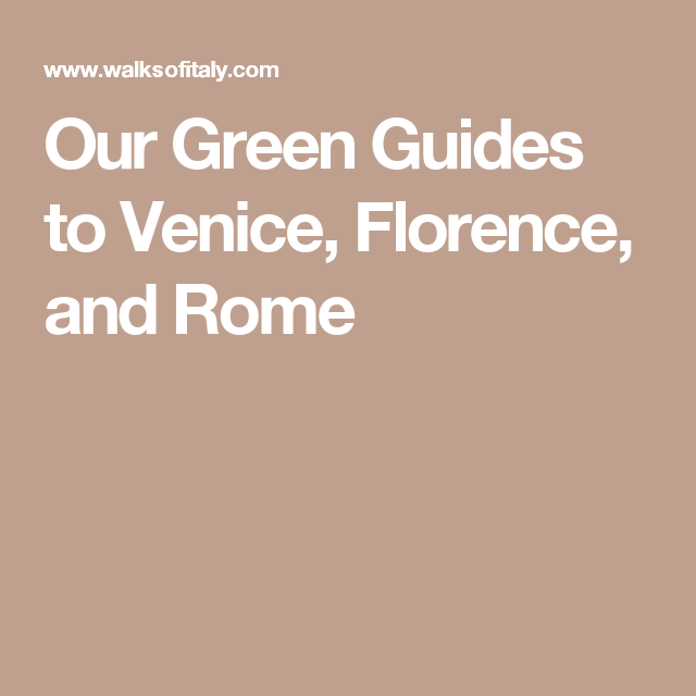 Our Green Guides to Venice, Florence, and Rome