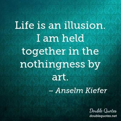 Life is an illusion I am held to her in the nothingness