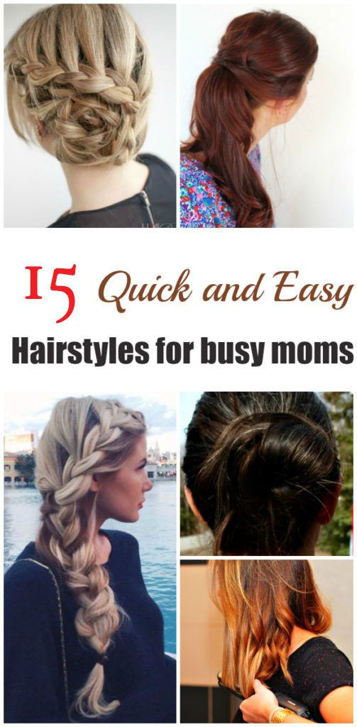 15 Quick Amp Easy Hairstyles For Busy Moms Easy Hairstyles Hair Styles Busy Mom Hairstyles