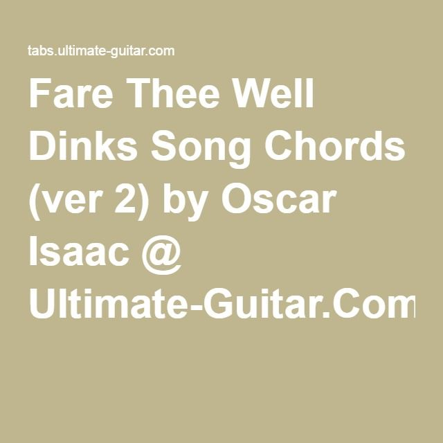 Fare Thee Well Dinks Song Chords (ver 2) by Oscar Isaac @ Ultimate ...