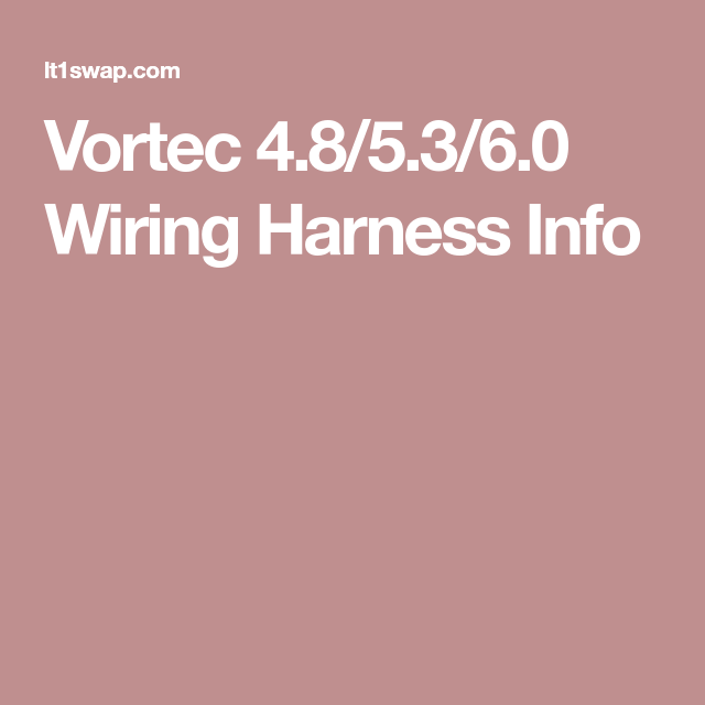 Vortec 4 8  5 3  6 0 Wiring Harness Info  With Images