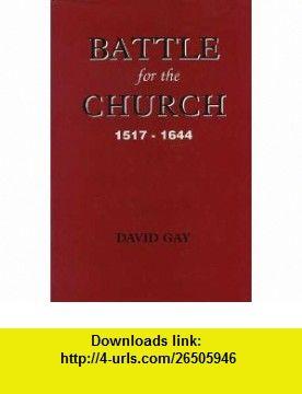 Battle For The Church (9780952998204) David Gay , ISBN-10: 0952998203  , ISBN-13: 978-0952998204 ,  , tutorials , pdf , ebook , torrent , downloads , rapidshare , filesonic , hotfile , megaupload , fileserve
