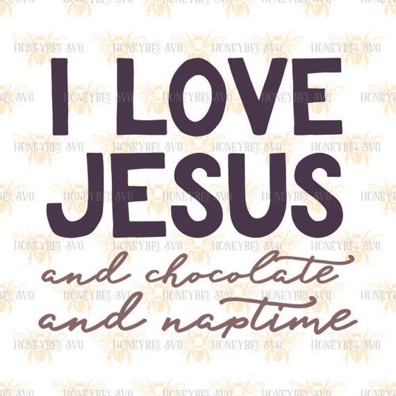 Download I Love Jesus Chocolate Naptime svg Jesus quote svg ...