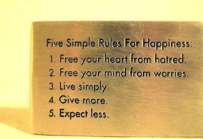 Five keys to happiness:  1. free your mind from worry  2. free your heart from hatred  3. give more  4. expect less  5. live simply
