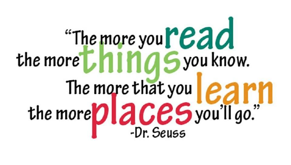 The More You Read, The More Things You Know. The More That You Learn, The  More Places You'll Go! D… | Reading quotes, Dr seuss reading quotes, Quotes  for students