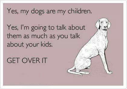 Dogs are my children