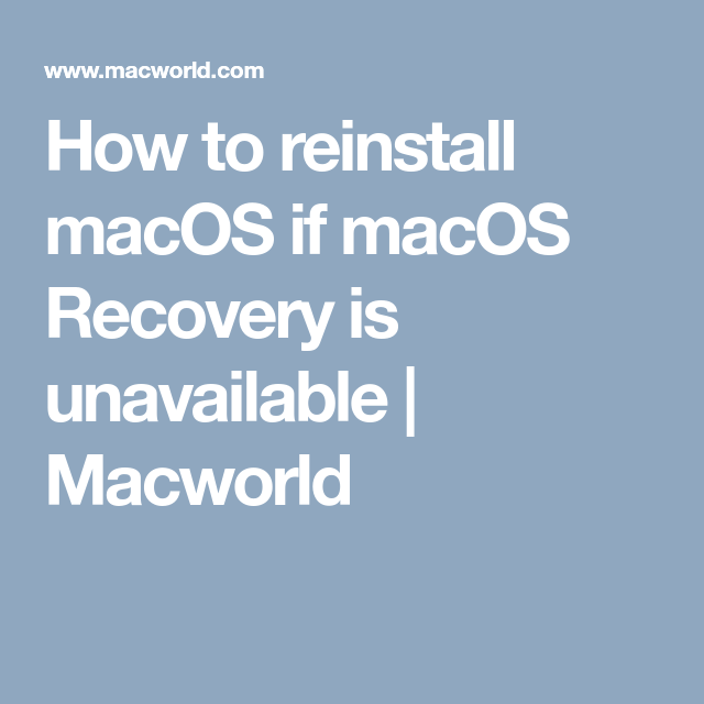 How To Reinstall Macos If Macos Recovery Is Unavailable Macworld Macworld Recovery Mac Os