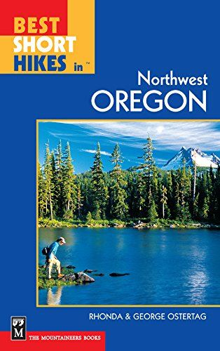 Best Short Hikes In Northwest Oregon Brbr All Hikes Are Easily Reached From The Portland Metro Areabrbr Appeals To Novice Nice Shorts North West Ebook