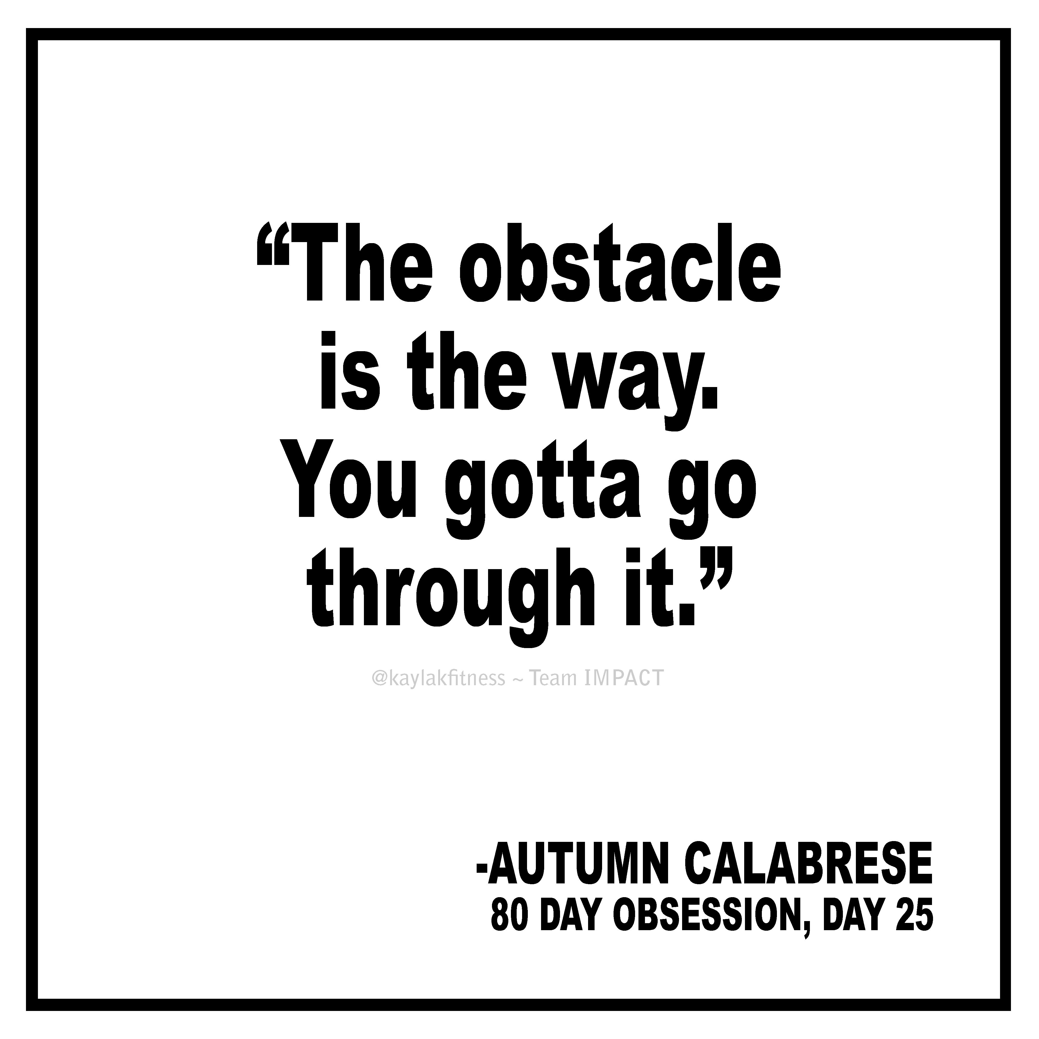 The Obstacle Is The Way You Gotta Go Through It Autumn Calabrese