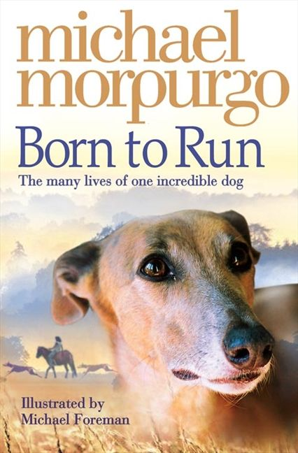 Born To Run Michael Morpurgo Michael Morpurgo Michael Morpurgo Books Born To Run