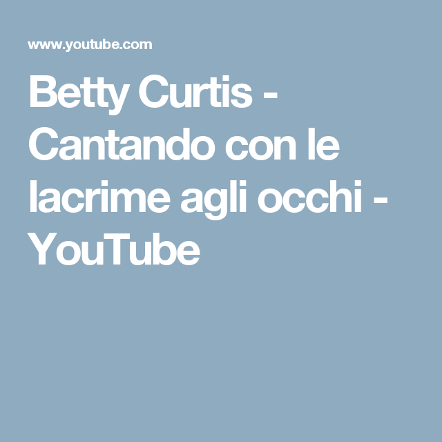 Betty Curtis - Cantando con le lacrime agli occhi - YouTube