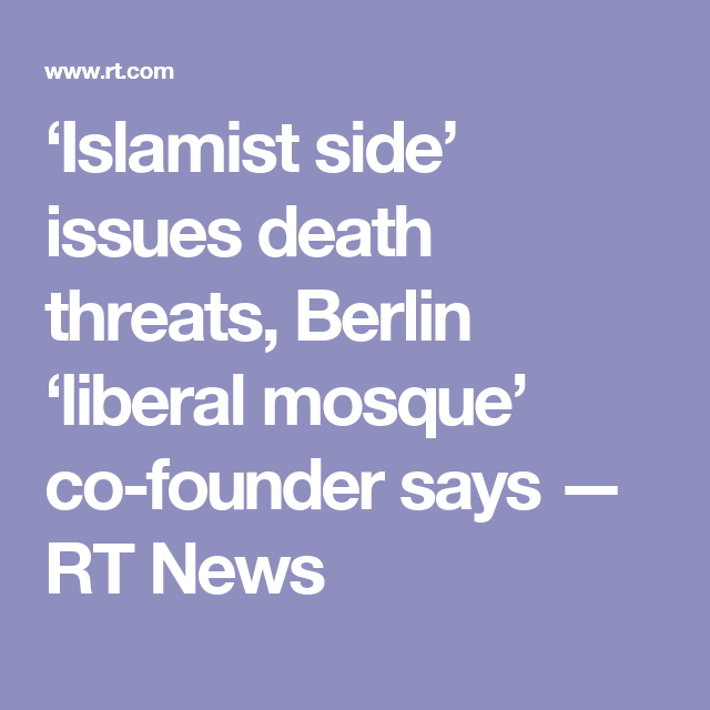 'Islamist side' issues death threats, Berlin 'liberal mosque' co-founder says — RT News