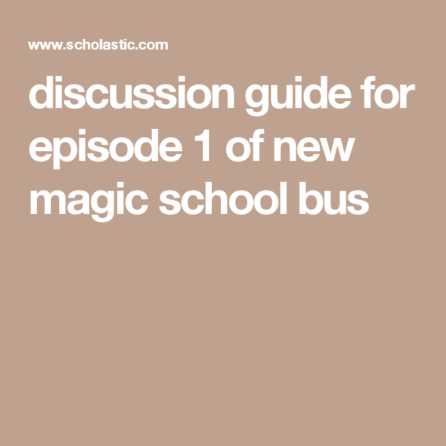 discussion guide for episode 1 of new magic school bus
