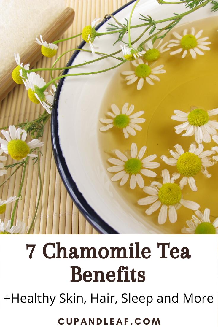 7 Chamomile Tea Benefits Healthy Skin Hair Sleep And More Cup Leaf In 2020 Chamomile Tea Benefits Tea Benefits Chamomile Tea