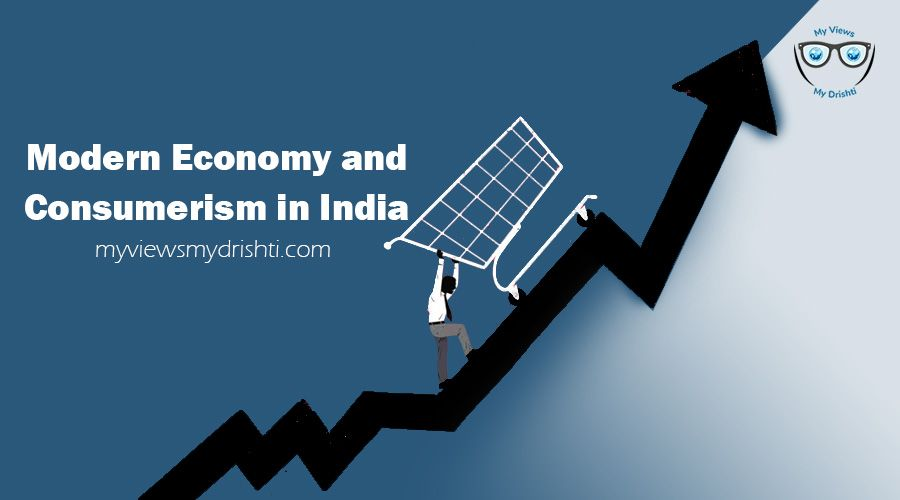 Modern Economy And Consumerism In India With Images Consumerism Economy India