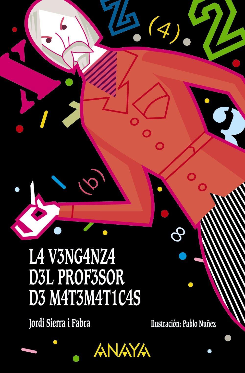 La Venganza Del Profesor De Matemáticas Jordi Sierra I Fabra Ilustraciones De Pablo Núñez Profesor De Matemáticas Cuadernos De Matemáticas Matematicas