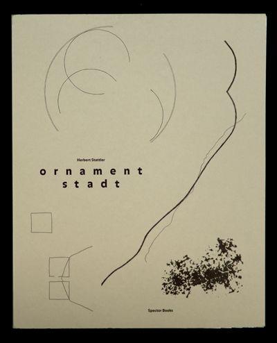Herbert Stattler: Ornament Stadt  Mit Texten von Hubertus Butin und Michael Hagner / With texts by Hubertus Butin and Michael Hagner