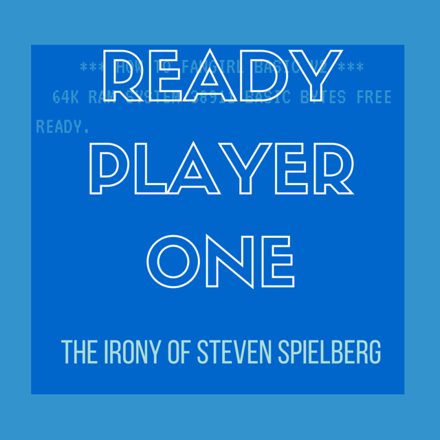 Ready Player One The Irony Of Steven Spielberg Ready Player One Player One Spielberg