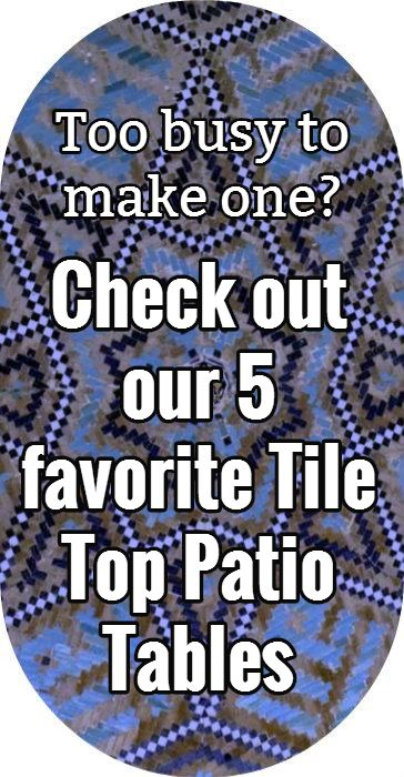 Too busy to make one? / Check out our 5 favorite Tile Top Patio Table options!
