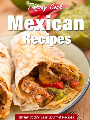 Authentic mexican recipes delicious gourmet mexican recipe book food authentic mexican recipes forumfinder Images