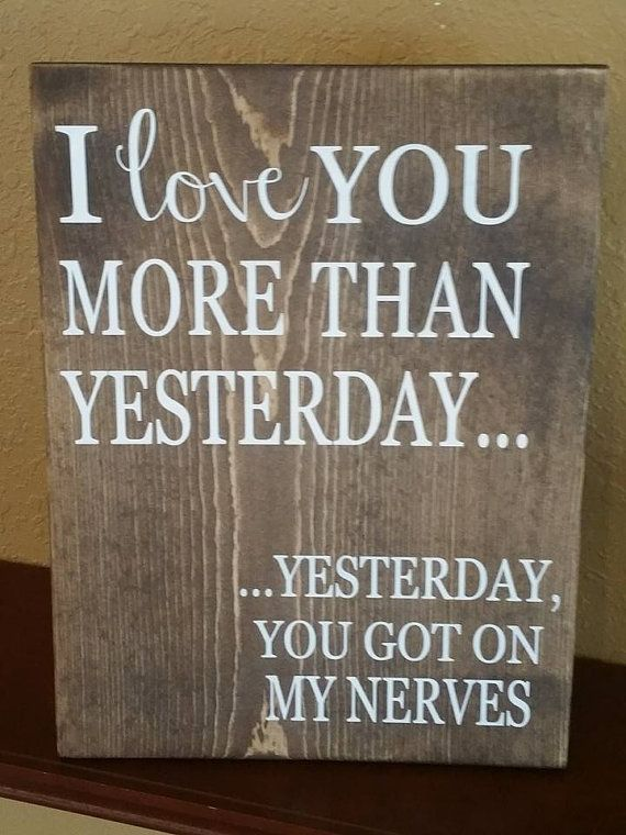 I Love You More Than Yesterday Wood Sign Funny love
