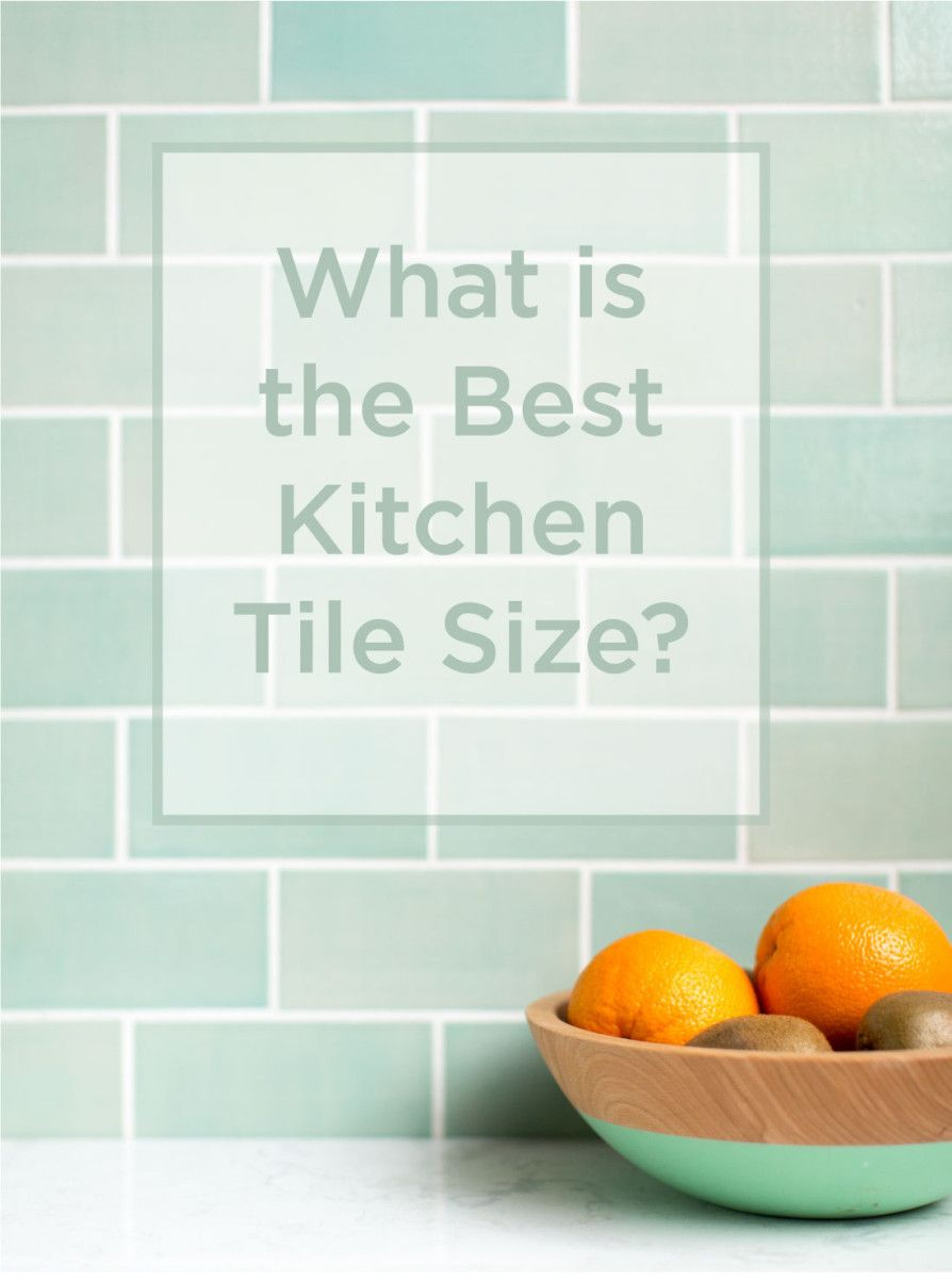 What Is The Best Kitchen Tile Size Patterned Kitchen Tiles Small Kitchen Backsplash Cool Kitchens