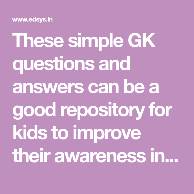 These simple GK questions and answers can be a good ...
