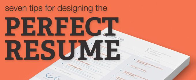 7 Tips for Designing the Perfect Resume Perfect resume, Resume - create the perfect resume