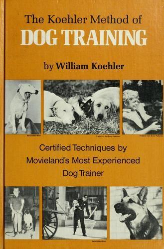 Koehler Method Of Dog Training The Only Dog Training Book You