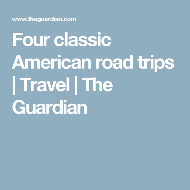 Four classic American road trips   Travel   The Guardian
