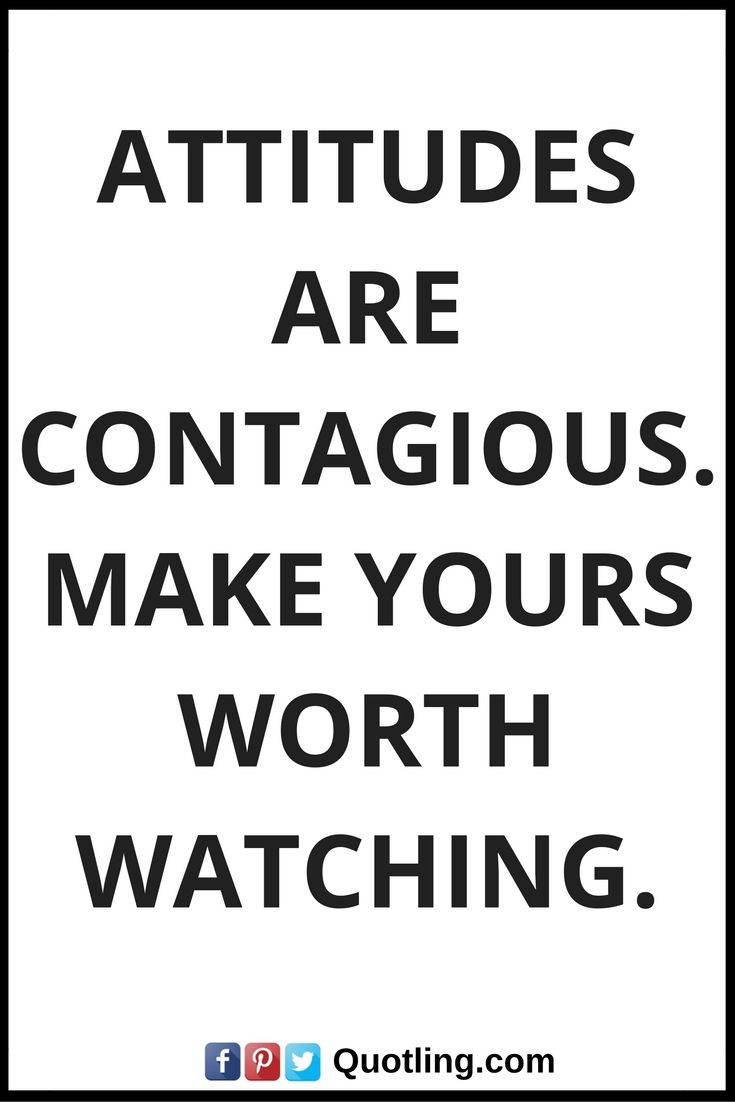 Positive Attitude Quotes Attitudes Are Contagious Make Yours Worth Watching Positive Attitude Quotes Positive Attitude Attitude Quotes