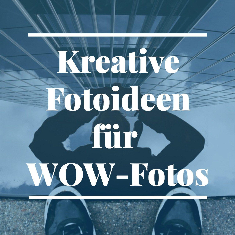 Kreative Fotografie Tipps für echte Wow Fotos   Kreative ...
