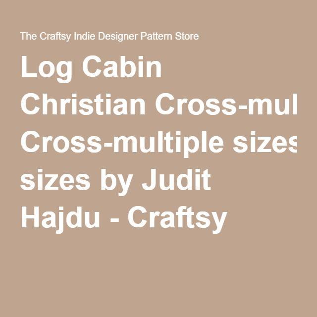 Log Cabin Christian Cross-multiple sizes by Judit Hajdu - Craftsy
