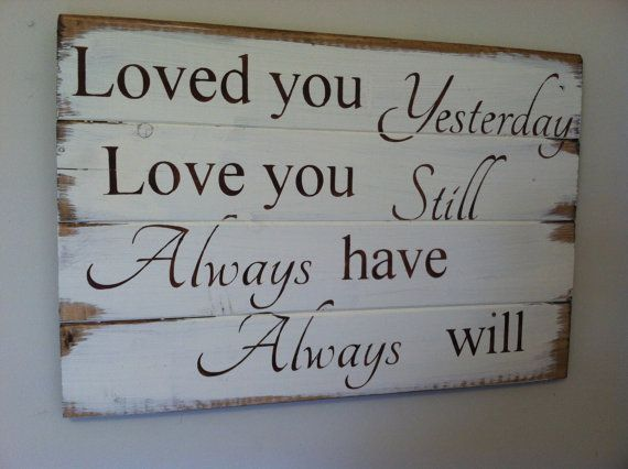 Still In Bed Quotes: Loved You Yesterday Love You Still Always Have Always Will