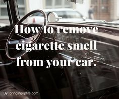 Is the smell of lingering cigarette smoke taking over you car? Use these 8 steps to remove smell for good not just mask it! www.bringinguplife.com