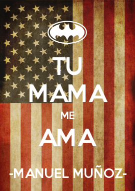 TU MAMA ME AMA  -MANUEL MUÑOZ-