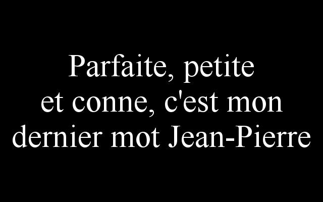 Parfaite Petite Et Conne C Est Mon Dernier Mot Jean Pierre