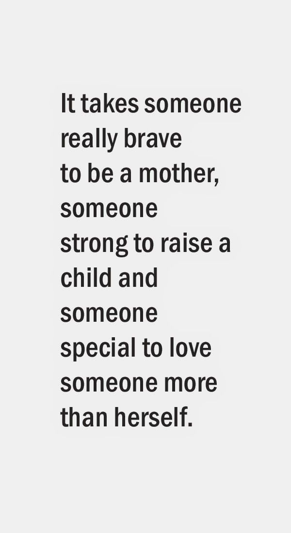 Mothers Love Quotes Custom It Takes Someone Really Brave To Be A Mother Someone Strong To