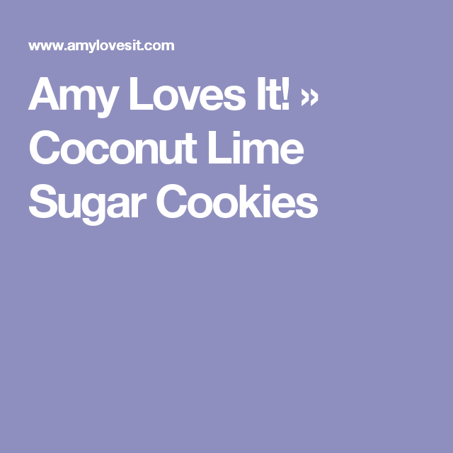 Amy Loves It! » Coconut Lime Sugar Cookies