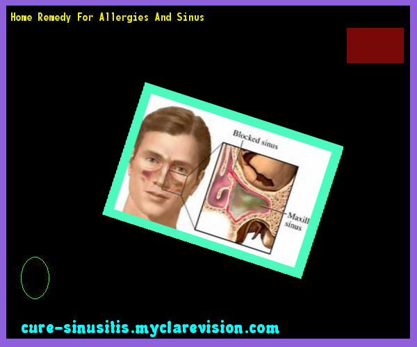 Home Remedy For Allergies And Sinus 175807 - Cure Sinusitis